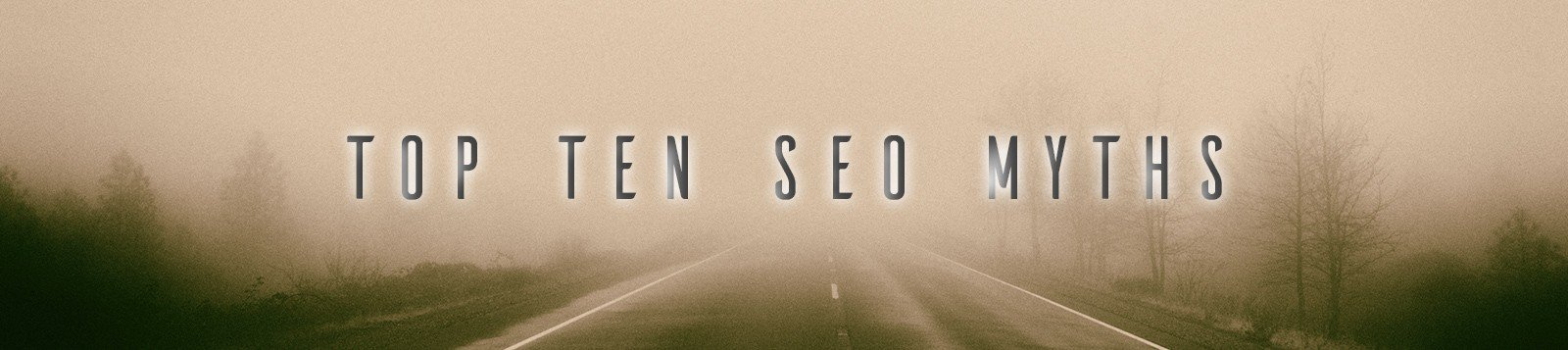 misty-and-foggy-road-top-ten-SEO-myths